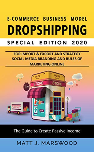 Dropshipping: E-commerce Business Model for Import & Export of Products via Shopify, Etsy or Ebay and Social Media Branding Strategy with online Marketing ... Edition 2020 Book 1) (English Edition)