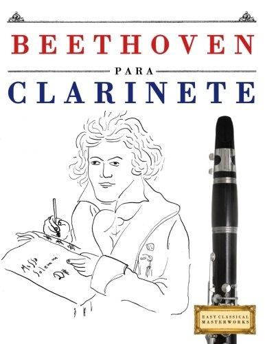 Beethoven para Clarinete: 10 Piezas Fáciles para Clarinete Libro para Principiantes