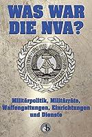 Was war die NVA?: Militaerpolitik, Militaerraete, Waffengattungen, Einrichtungen und Dienste