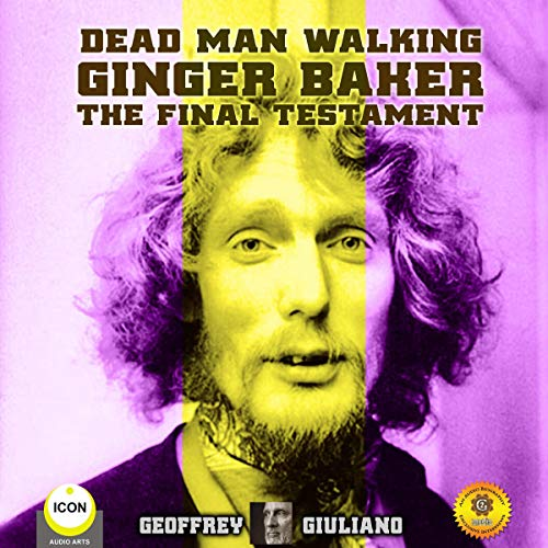 Dead Man Walking: Ginger Baker, The Final Testament