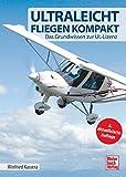 Ultraleichtfliegen kompakt: Das Grundwissen zur UL-Lizenz - Winfried Kassera