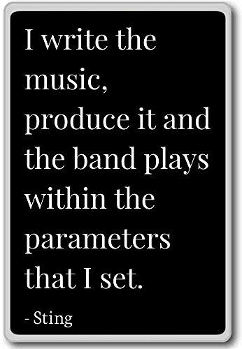 Ik schrijf de muziek, produceer het en de band speelt met. - Sting quotes koelkast magneet