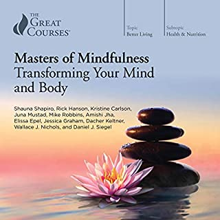 Masters of Mindfulness: Transforming Your Mind and Body                   By:                                                                                                                                 Shauna Shapiro,                                                                                        Rick Hanson,                                                                                        Kristine Carlson,                   and others                          Narrated by:                                                                                                                                 Shauna Shapiro,                                                                                        Rick Hanson,                                                                                        Kristine Carlson,                   and others                 Length: 11 hrs and 27 mins     41 ratings     Overall 4.3