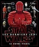 Star Wars Les derniers Jedi - Le guide visuel