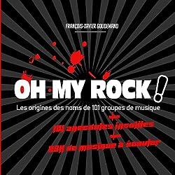 OH MY ROCK ! Les origines des noms de 101 groupes de musique + 101 Anecdotes insolites: Livre connecté ! | Hard Rock | Rock | Métal | Punk | Grunge | Alternatif