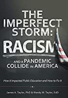 The Imperfect Storm: Racism and a Pandemic Collide in America: How It Impacted Public Education and How to Fix It
