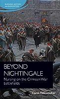 Beyond Nightingale: Nursing on the Crimean War Battlefields (Nursing History and Humanities)