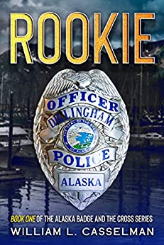 Rookie (The Alaska Badge and The Cross Book 1) by [William L. Casselman]