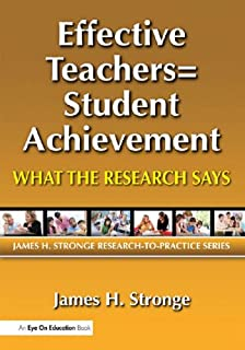 Effective Teachers=Student Achievement: What the Research Says (James H. Stronge Research-to-practice Series)