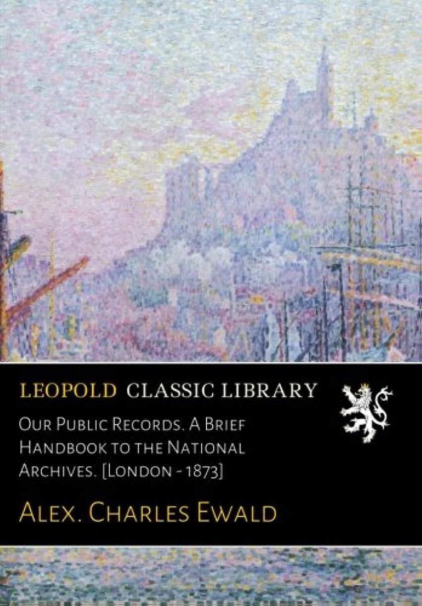 才能のあるインカ帝国プラスチックOur Public Records. A Brief Handbook to the National Archives. [London - 1873]
