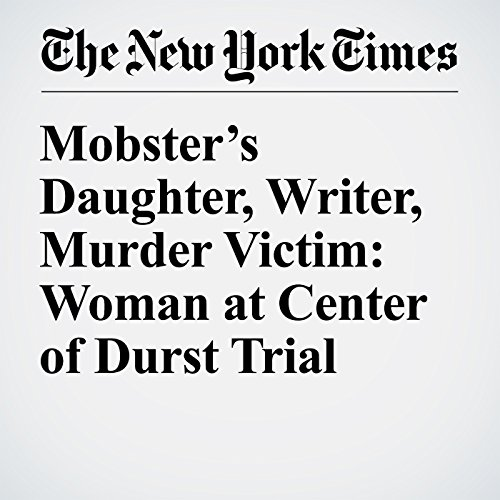 Mobster's Daughter, Writer, Murder Victim: Woman at Center of Durst Trial audiobook cover art