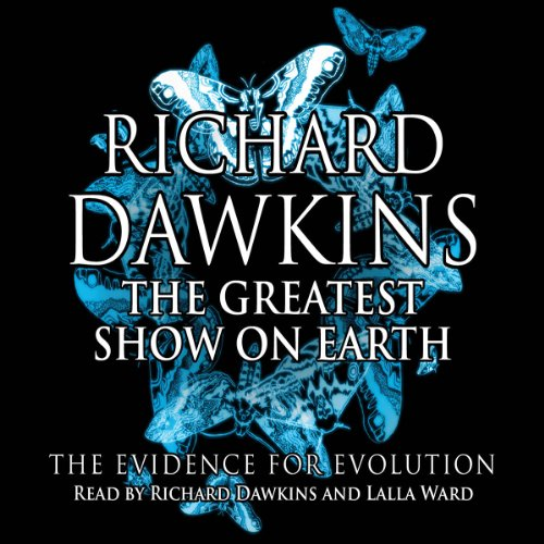 The Greatest Show on Earth     The Evidence for Evolution              Written by:                                                                                                                                 Richard Dawkins                               Narrated by:                                                                                                                                 Richard Dawkins,                                                                                        Lalla Ward                      Length: 7 hrs and 45 mins     Not rated yet     Overall 0.0