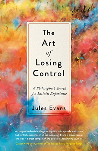 The Art of Losing Control: A Philosopher's Search for Ecstatic Experience (English Edition)