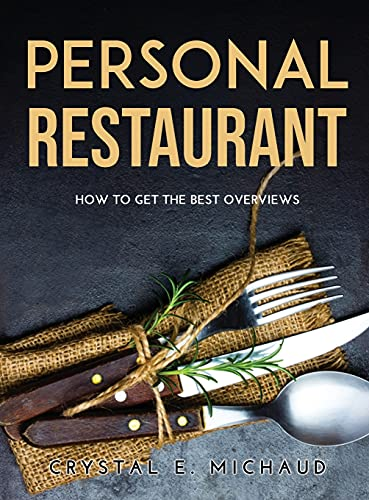 Personal Restaurant: How to Get the Best Overviews