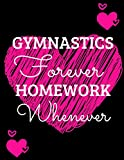 Gymnastics Forever Homework Whenever: Funny Gymnastics Journal / Notebook ~ Large 8.5' X 11!