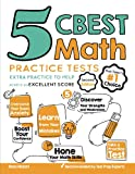 5 CBEST Math Practice Tests: Extra Practice to Help Achieve an Excellent Score