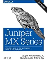 Juniper MX Series: A Comprehensive Guide to Trio Technologies on the MX