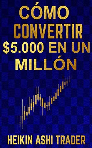 Cómo Convertir $5.000 en Un Millón (Spanish Edition)