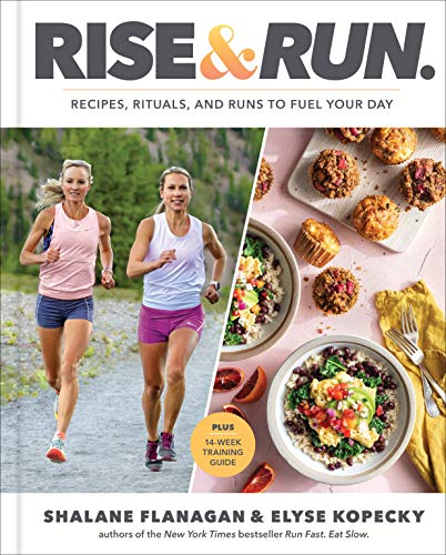 Compare Textbook Prices for Rise and Run: Recipes, Rituals and Runs to Fuel Your Day: A Cookbook Illustrated Edition ISBN 9780593232446 by Flanagan, Shalane,Kopecky, Elyse