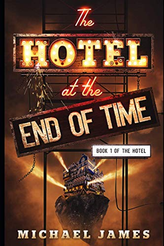 The Hotel at the End of Time: Book 1 of The Hotel