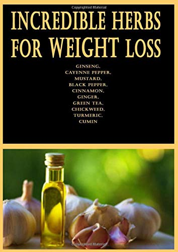 Incredible Herbs for Weight Loss: Ginseng, Cayenne pepper, Mustard, Black pepper, Cinnamon, Ginger, Green tea, Chickweed, Turmeric, Cumin