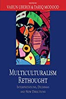 Multiculturalism Rethought: Interpretations, Dilemmas and New Directions: Essays in Honour of Bhikhu Parekh