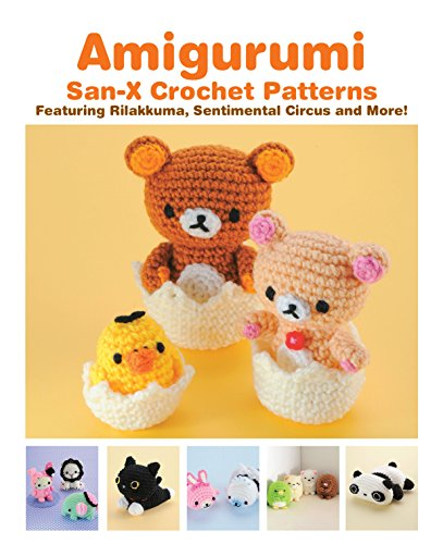 Amigurumi: San-X Crochet Patterns: Featuring Rilakkuma, Sentimental Circus and more!