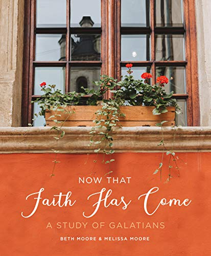 Now That Faith Has Come: A Study of Galatians
