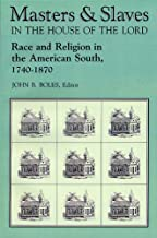 Masters & slaves in the house of the Lord: Race and religion in the American South, 1740-1870