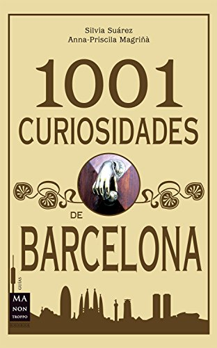 1001 Curiosidades de Barcelona: Historias, curiosidades y anécdotas (Guías)