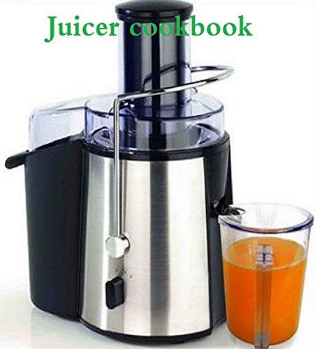 Juicer cookbook (English Edition)
