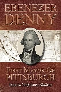 Ebenezer Denny First Mayor of Pittsburgh by Mr. James A McQuiston FSA Sc (2015-05-05)
