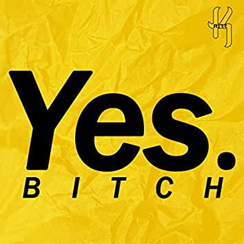 Yes Bitch