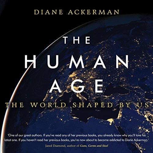 The Human Age     The World Shaped by Us              By:                                                                                                                                 Diane Ackerman                               Narrated by:                                                                                                                                 Barbara Caruso                      Length: 12 hrs and 23 mins     Not rated yet     Overall 0.0
