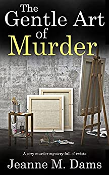 THE GENTLE ART OF MURDER a cozy murder mystery full of twists (Dorothy Martin Mystery Book 16) by [JEANNE M.  DAMS]