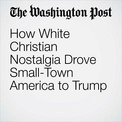 How White Christian Nostalgia Drove Small-Town America to Trump copertina