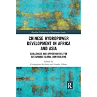 Chinese Hydropower Development in Africa and Asia: Challenges and Opportunities for Sustainable Global Dam-Building…
