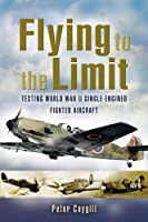 Flying to the Limit: Testing World War II Single-Engined Fighters