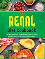 Renal Diet Cookbook: The Optimal Nutrition Guide for Every Stage of Disease to Improve Kidney Function and Avoid Dialysis. (Healthy Diet)