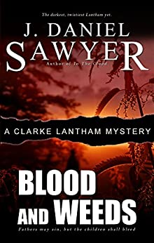 Blood and Weeds (The Clarke Lantham Mysteries Book 7) by [J. Daniel Sawyer]
