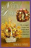 Natural Decor: The Natural Arranger's Garden and Project Book