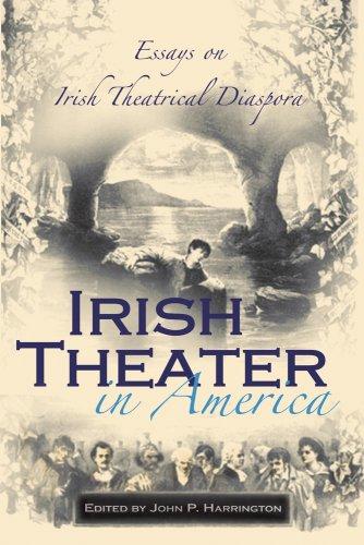 Download Irish Theater in America: Essays on Irish Theatrical Diaspora (Irish Studies) 0815631693