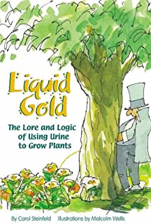 Liquid Gold: The Lore and Logic of Using Urine to Grow