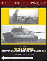 The Tiger Project: Horst Kronke, Schwere Panzer (tiger) Abteilung 505