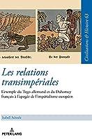Les relations transimpériales; L'exemple du Togo allemand et du Dahomey français à l'apogée de l'impérialisme européen (Zivilisationen Und Geschichte / Civilizations and History /)