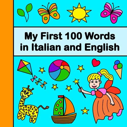 My First 100 Words in Italian and English: Bilingual Children's Book Italian-English
