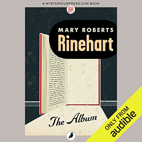 The Album                   By:                                                                                                                                 Mary Roberts Rinehart                               Narrated by:                                                                                                                                 Lucy Scott                      Length: 11 hrs and 19 mins     43 ratings     Overall 4.3