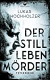 Der Stilllebenmörder: Psychokrimi