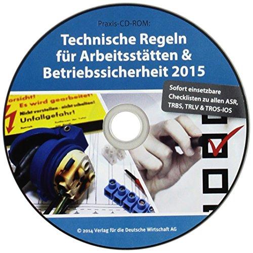 Technische Regeln für Arbeitsstätten & Betriebssicherheit 2015, 1 CD-ROMSofort einsetzbare Checklisten zu allen ASR; TRBS, TRLV & TROS-IOS