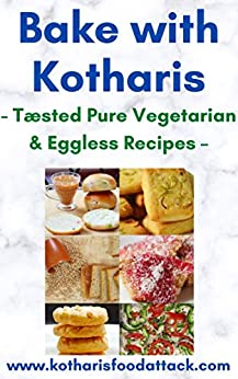 BAKE WITH KOTHARIS: - Tæsted Pure Vegetarian & Eggless Recipes – by [Rupa Kothari, Vinit Kothari]